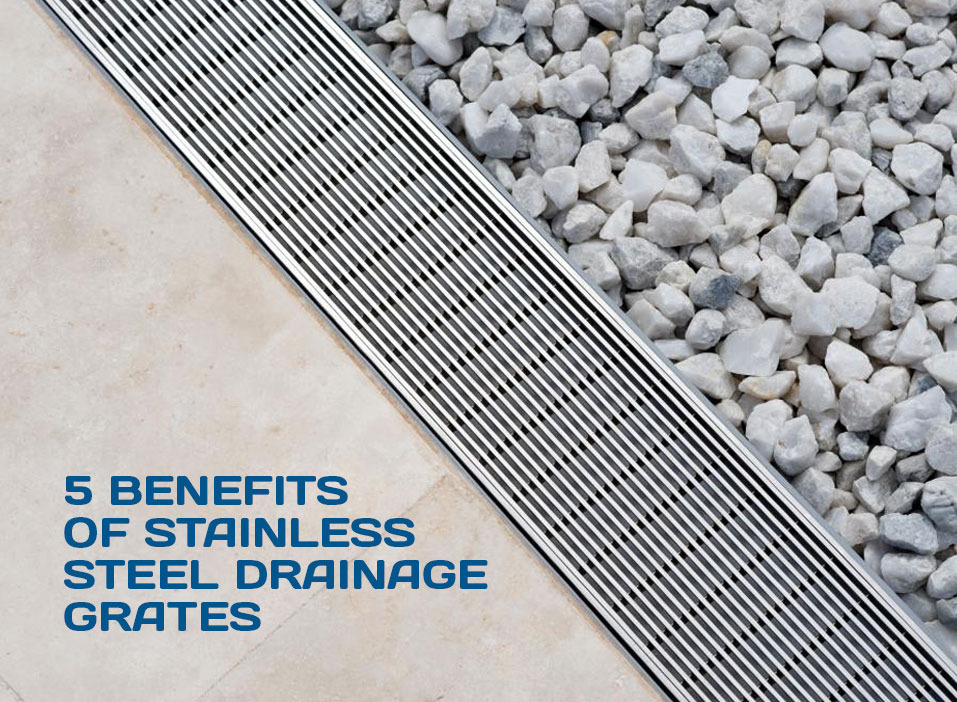 5 Benefits Of Stainless Steel Drainage Grates